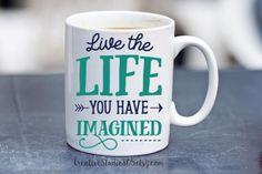 Live the LIFE you have Imagined - coffee mug - unique coffee mug - personalized…