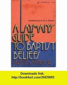 A LAYMAND GUIDE TO BAPTIST BELIEFS Harold Fickett ,   ,  , ASIN: B000H21EG0 , tutorials , pdf , ebook , torrent , downloads , rapidshare , filesonic , hotfile , megaupload , fileserve