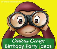 Curious George Birthday Party Ideas - Food, Decorations, Printables, Activities & Games - eventstocelebrate.net