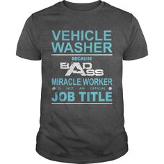 VEHICLE WASHER Because Badass Miracle Worker Is Not An Official Job Title shirts made , funny tees ,tee shirt printing ,funny t shirts for men ,shirts online ,tshirts for men ,make t shirts ,custom made t shirts ,t shirt designer ,tee shirt design ,mens tee shirts, sports t shirts , design shirts ,tee shirts online ,buy t shirts ,design a shirt ,t shirt men , slogan t shirts ,make your own t shirt ,cool t shirts online ,design your own t shirt,