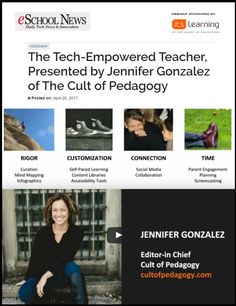 eSchool News Webinar: The Tech-Empowered Teacher, Presented by Jennifer Gonzalez of The Cult of Pedagogy - National Board Certified Teacher, author, and Editor-in-Chief at Cult of Pedagogy, Jennifer Gonzalez presents leveraging technology to support best pedagogical practices in K-12 classrooms. Strategies, tips & tools for impacting student engagement & learning across all grade levels. 3/26/17