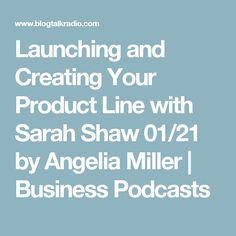 Launching and Creating Your Product Line with Sarah Shaw 01/21 by Angelia Miller | Business Podcasts