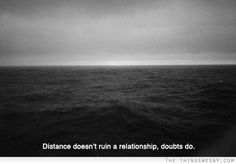Distance does not ruin a relationship, doubts do
