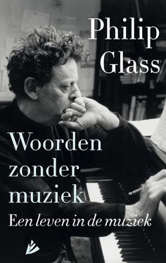 Philip Glass - Woorden zonder muziek  |  Philip Glass behoort tot de invloedrijkste componisten en musici van de tweede helft van de twintigste eeuw. Zijn omvangrijke werk reikt van opera's, symfonieën, concerto's, musicals, kamermuziek, vioolkwartetten en solostukken tot aan filmmuziek, popmuziek en op muziek gezette poëzie en proza.