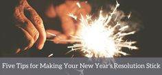 Five Tips for Making Your New Year's Resolution Stick