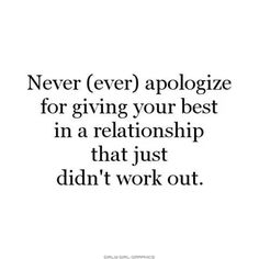 I have nothing to apologize for....I gave you everything...