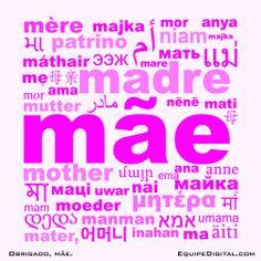 Nosso agradecimento a todas as mães foi feito em todas as grandes línguas faladas no mundo. Obrigado às mães da nossa equipe e de todo o mundo.