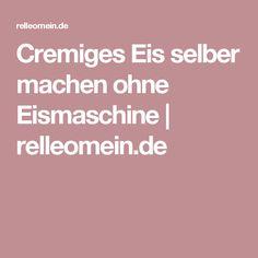 Cremiges Eis selber machen ohne Eismaschine   relleomein.de