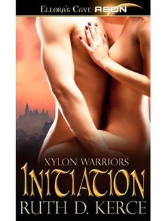 Free Book -  Initiation, the first title in the Xylon Warriors series by Ruth D. Kerce, is free in the Kindle store and from Barnes & Noble, AllRomance and direct from the publisher, Ellora's Cave.