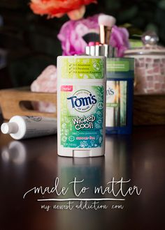 Tom's of Maine | Made to Matter - My Newest Addiction