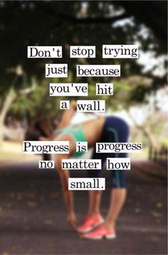 Progress may not be seen in the physical times and races you have, but in the way you feel, how far you have come, and how far you are willing to push yourself to reach new goals.