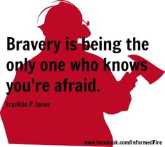 """Bravery is being the only one who knows you're afraid."" - Franklin P. Firefighter Paramedic, Firefighter Quotes, Volunteer Firefighter, Firefighter Decals, American Firefighter, Fire Dept, Fire Department, Real Life Heros, Fire Quotes"