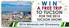 Minerals.net 2014 Giveaway - Win a trip to Tucson for the 2015 show! Just go to www.minerals.net/win