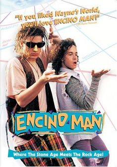 Encino Man- I saw this movie and it scared me..I didnt like there was a scary man buried in ice in the backyard hahahah