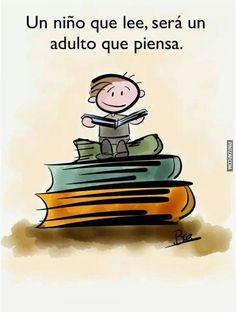 Un niño que lee, será un adulto que piensa.