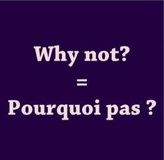 Pronunciation: http://soundcloud.com/edi/why-not-pourquoi-pas