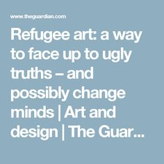 Refugee art: a way to face up to ugly truths – and possibly change minds Kids Art Class, Art For Kids, Pirate Maps, People Talk, Community Art, Art Therapy, The Guardian, Mother Earth, Trauma