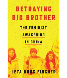 "Read ""Betraying Big Brother The Feminist Awakening in China"" by Leta Hong Fincher available from Rakuten Kobo. A feminist movement clashing with China's authoritarian government. Day Book, This Book, Best Feminist Books, Good Books, Books To Read, Big Books, Civil Rights Lawyer, Political Books, Feminist Movement"