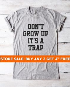 Don't grow up it's a trap shirt hipster funny T-shirtsmen funnygift for hergift for himgrunge with sayingchristmas teen birthdayfashionstylegirl trendyoutfit clothesquotes slogan