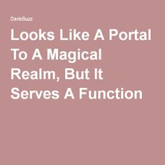 Looks Like A Portal To A Magical Realm, But It Serves A Function Felt Hearts, Trending Topics, Portal, Entertaining, Funny