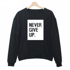 NEVER GIVE UP. Sweatshirt