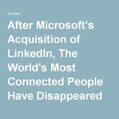 After Microsoft's Acquisition of LinkedIn, The World's Most Connected People Have Disappeared From The Network | Inc.com