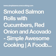 Smoked Salmon Rolls with Cucumbers, Red Onion and Acovado - Simple Awesome Cooking | A Foodblog from Chicago with Great Recipes