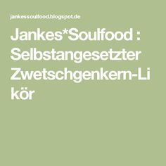Jankes*Soulfood : Selbstangesetzter Zwetschgenkern-Likör