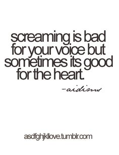 I want to find a place where I can scream. #scream #heart
