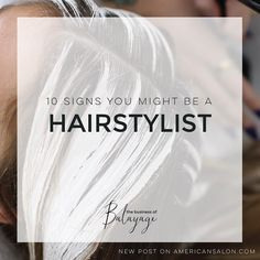 10 Signs you Might be A Hairstylist // A Hairstylists Guide – The Business of Balayage