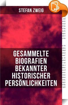 Gesammelte Biografien bekannter historischer Persönlichkeiten    :  Dieses eBook wurde mit einem funktionalen Layout erstellt und sorgfältig formatiert. Die Ausgabe ist mit interaktiven Inhalt und Begleitinformationen versehen, einfach zu navigieren und gut gegliedert. Stefan Zweig (1881-1942) war ein österreichischer Schriftsteller. Vor allem Zweigs Prosawerke und romanhafte Biografien finden bis heute ein Publikum. Das Gesamtwerk zeichnet sich durch eine hohe Dichte an Novellen und h...