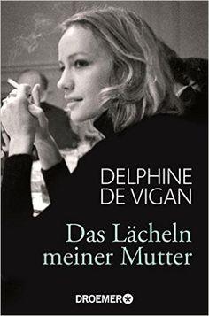 Das Lächeln meiner Mutter: Amazon.de: Delphine de Vigan, Doris Heinemann: Bücher