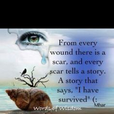 """From every round there is a scar, and every scar tells a story. A story that says, """"I have survived!"""""""