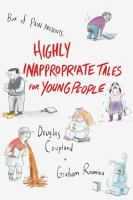 Highly Inappropriate Tales for Young People by Douglas Coupland (but not really for young people...)