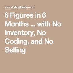 6 Figures in 6 Months ... with No Inventory, No Coding, and No Selling