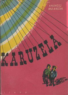 """""""Karuzela"""" Andrzej Mularczyk Cover by Janusz Stanny Published by Wydawnictwo Iskry 1954"""
