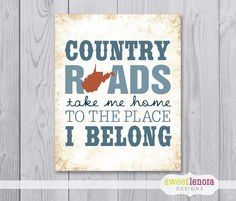 Country Roads, Take Me Home, To the Place, I Belong - West Virginia - 8x10 - Print. $16.95, via Etsy.