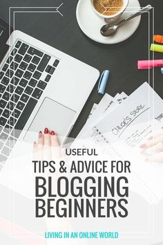 If you are a blogging beginner, here are some basic tips and advice you should definitely follow! | livinginanonlineworld.com