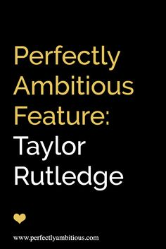 PAB Feature: Taylor Rutledge - Perfectly Ambitious