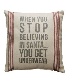 Fun 'When You Stop Believing In Santa... You Get Underwear' Linen Throw Pillow