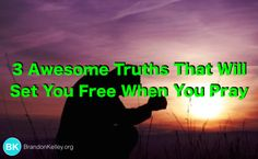 3 Awesome Truths That Will Set You Free When You Pray #Prayer