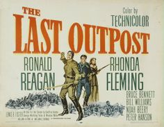 THE LAST OUTPOST (1951) - Ronald Reagan - Rhonda Fleming - Bruce Bennett - Bill Williams - Noah Beery Jr. - Peter Hanson - Directed by Lewis R. Foster - Paramount - Movie Poster.