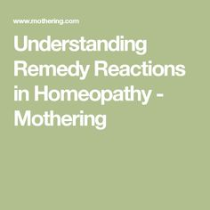 Understanding Remedy Reactions in Homeopathy - Mothering