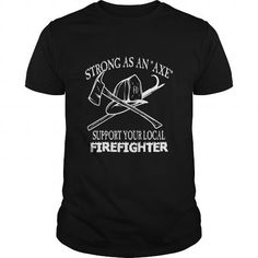 Cool Strong As An Axe Support Your Local Firefighter T-Shirts