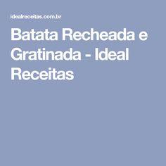 Batata Recheada e Gratinada - Ideal Receitas Bechamel, Bacon, Food, Cal, Google, Carrot Souffle, Potato Bar, Corn Dogs, Delicious Food