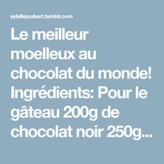 Le meilleur moelleux au chocolat du monde! Ingrédients: Pour le gâteau 200g de chocolat noir 250g de mascarpone 4 oeufs 40g de farine 75g de sucre glace Pour le glaçage 200g de chocolat 75g de...