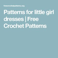 Patterns for little girl dresses  | Free Crochet Patterns