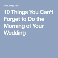 10 Things You Can't Forget to Do the Morning of Your Wedding