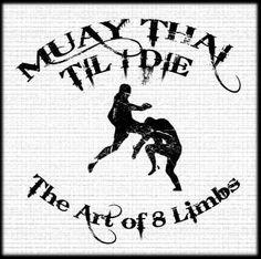 Muay Thai Til I Die!  The art of 8 limbs.