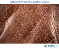 This Guide Is About Repairing Wear On A Leather Couch. Regular Maintenance  Will Help Extend
